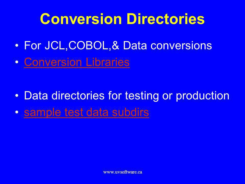 www.uvsoftware.ca Conversion Directories For JCL,COBOL,& Data conversions Conversion Libraries Data directories for testing or production sample test