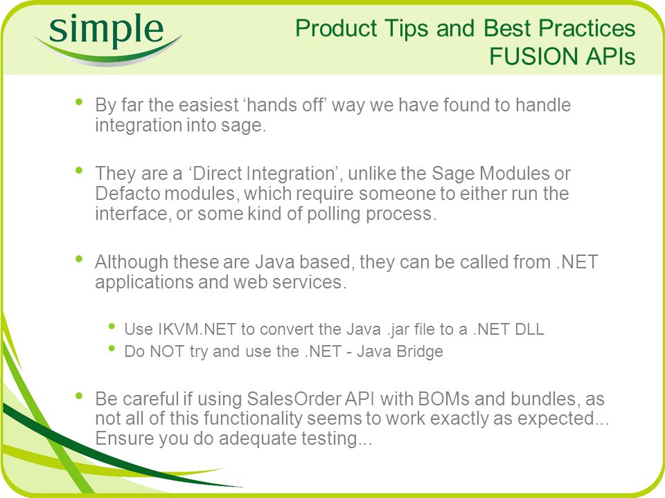 Product Tips and Best Practices FUSION APIs By far the easiest hands off way we have found to handle integration into sage. They are a Direct Integrat