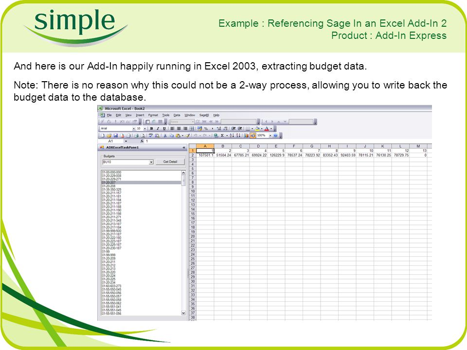 Example : Referencing Sage In an Excel Add-In 2 Product : Add-In Express And here is our Add-In happily running in Excel 2003, extracting budget data.