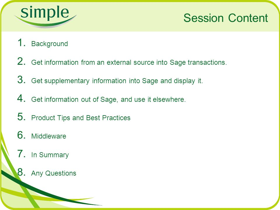 Session Content 1. Background 2. Get information from an external source into Sage transactions. 3. Get supplementary information into Sage and displa