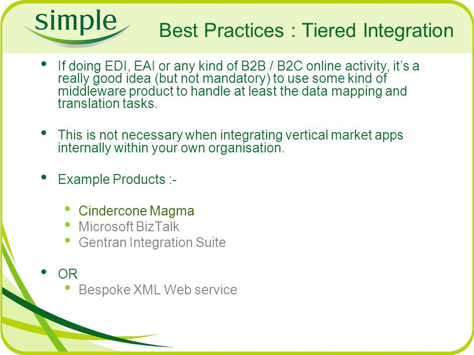Best Practices : Tiered Integration If doing EDI, EAI or any kind of B2B / B2C online activity, its a really good idea (but not mandatory) to use some