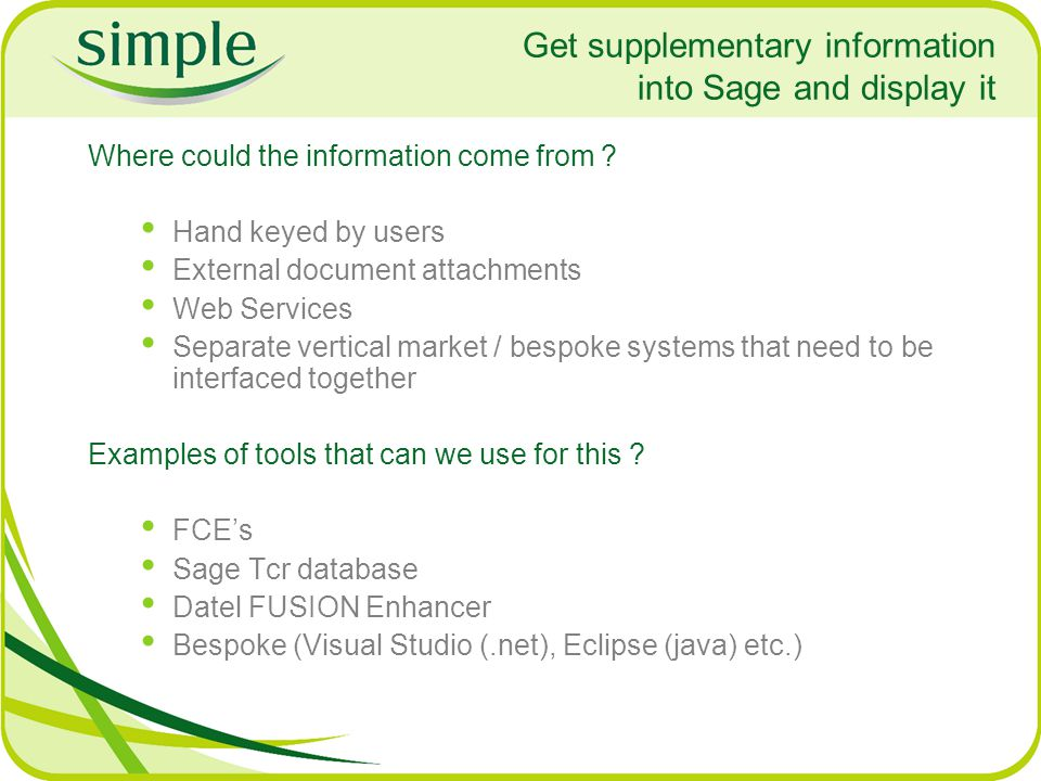 Get supplementary information into Sage and display it Where could the information come from ? Hand keyed by users External document attachments Web S