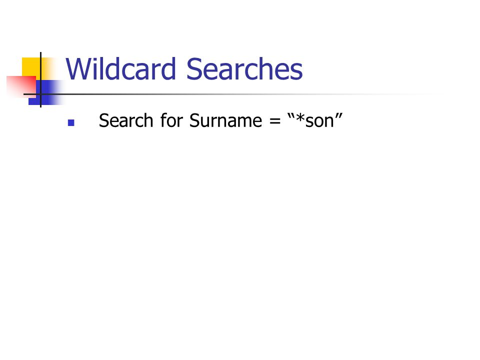 Wildcard Searches Search for Surname = *son