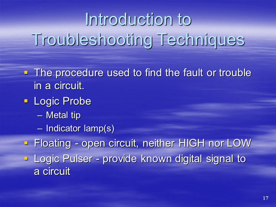 Introduction to Troubleshooting Techniques The procedure used to find the fault or trouble in a circuit. The procedure used to find the fault or troub