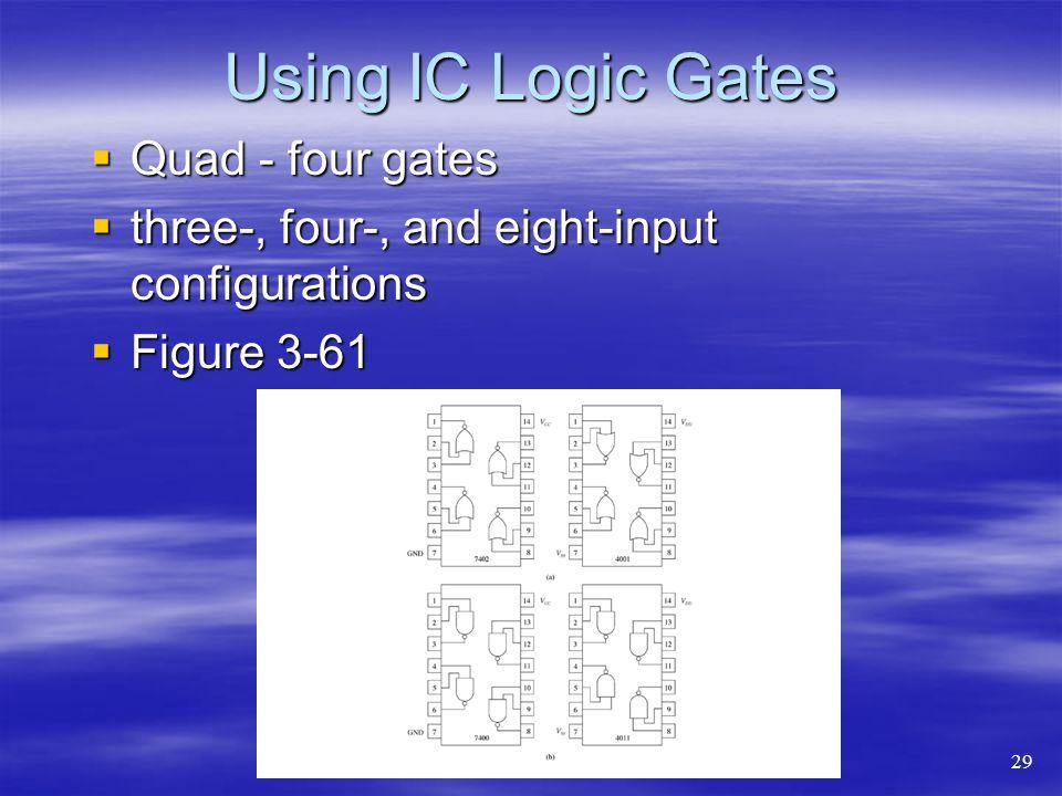 Using IC Logic Gates Quad - four gates Quad - four gates three-, four-, and eight-input configurations three-, four-, and eight-input configurations F