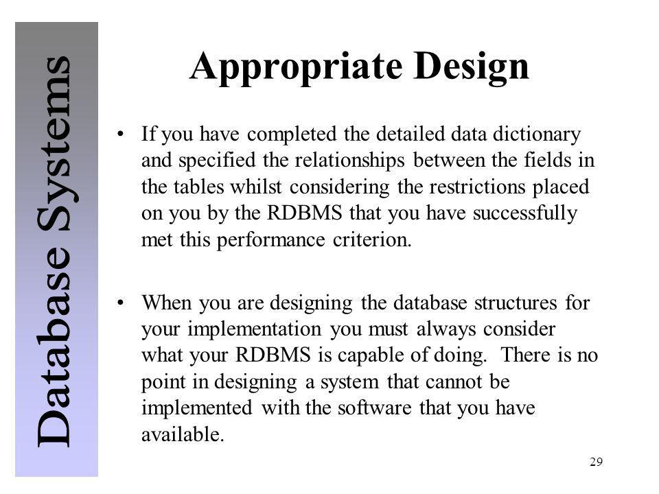 29 Appropriate Design If you have completed the detailed data dictionary and specified the relationships between the fields in the tables whilst consi