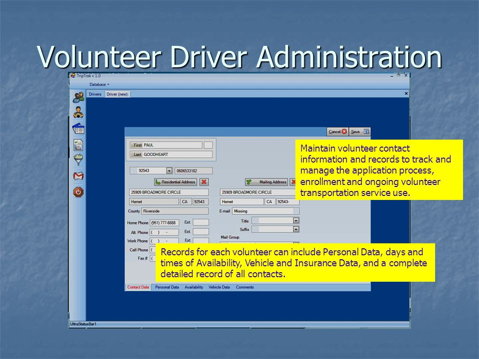 Volunteer Driver Administration Maintain volunteer contact information and records to track and manage the application process, enrollment and ongoing volunteer transportation service use.