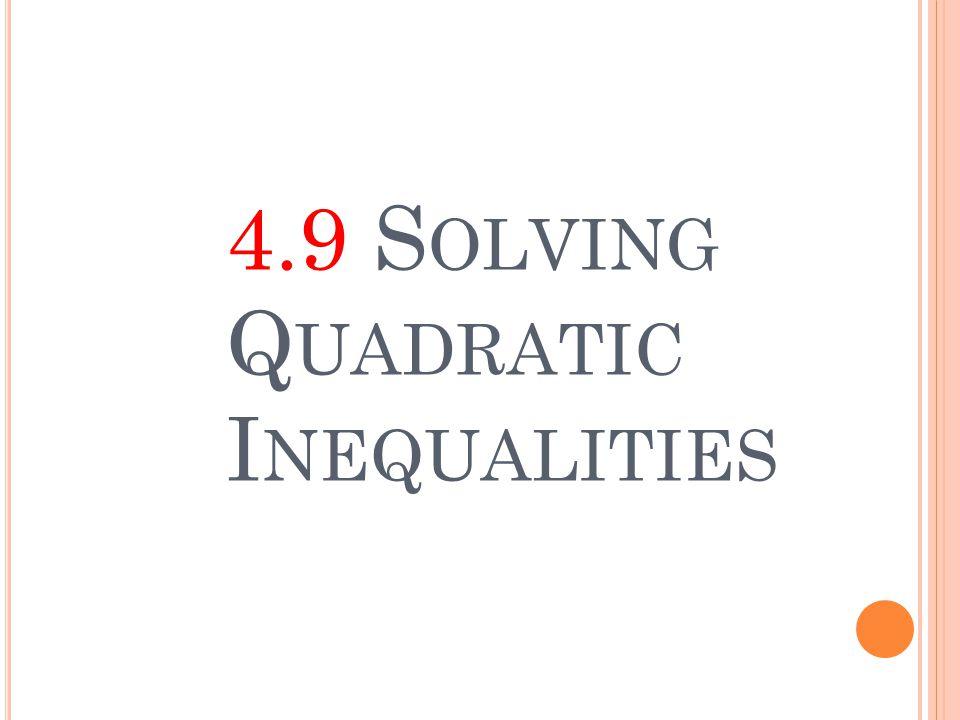 4.9 S OLVING Q UADRATIC I NEQUALITIES