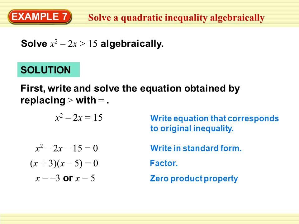EXAMPLE 7 Solve a quadratic inequality algebraically Solve x 2 – 2x > 15 algebraically.