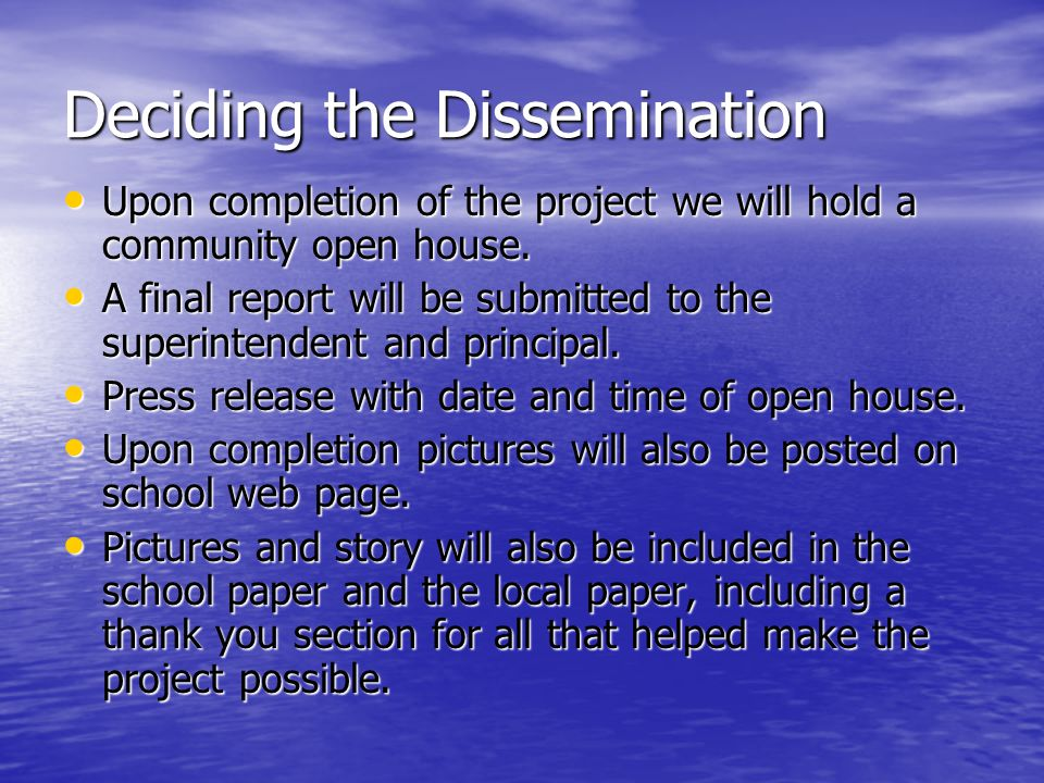 Deciding the Dissemination Upon completion of the project we will hold a community open house.