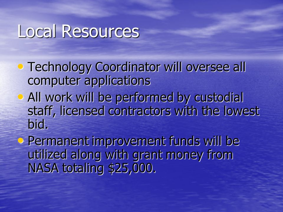 Local Resources Technology Coordinator will oversee all computer applications Technology Coordinator will oversee all computer applications All work will be performed by custodial staff, licensed contractors with the lowest bid.