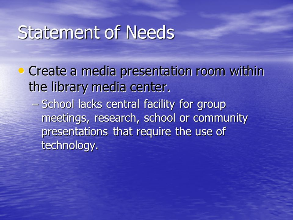Statement of Needs Create a media presentation room within the library media center.