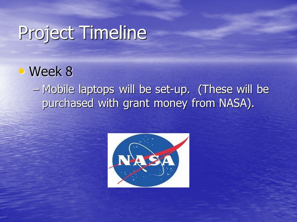 Project Timeline Week 8 Week 8 –Mobile laptops will be set-up.