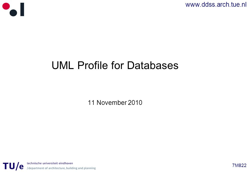 www.ddss.arch.tue.nl 7M822 UML Profile for Databases 11 November 2010
