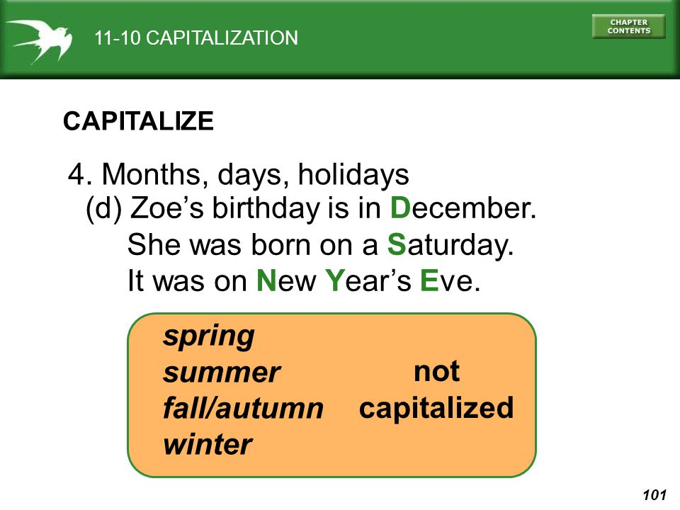 101 11-10 CAPITALIZATION CAPITALIZE 4. Months, days, holidays (d) Zoes birthday is in December.