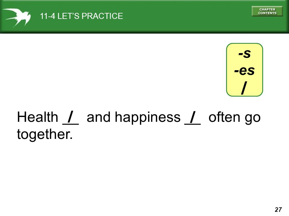 27 11-4 LETS PRACTICE Health __ and happiness __ often go together. / / -s -es /