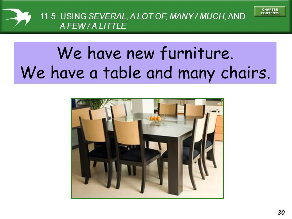 30 11-5 USING SEVERAL, A LOT OF, MANY / MUCH, AND A FEW / A LITTLE We have new furniture.