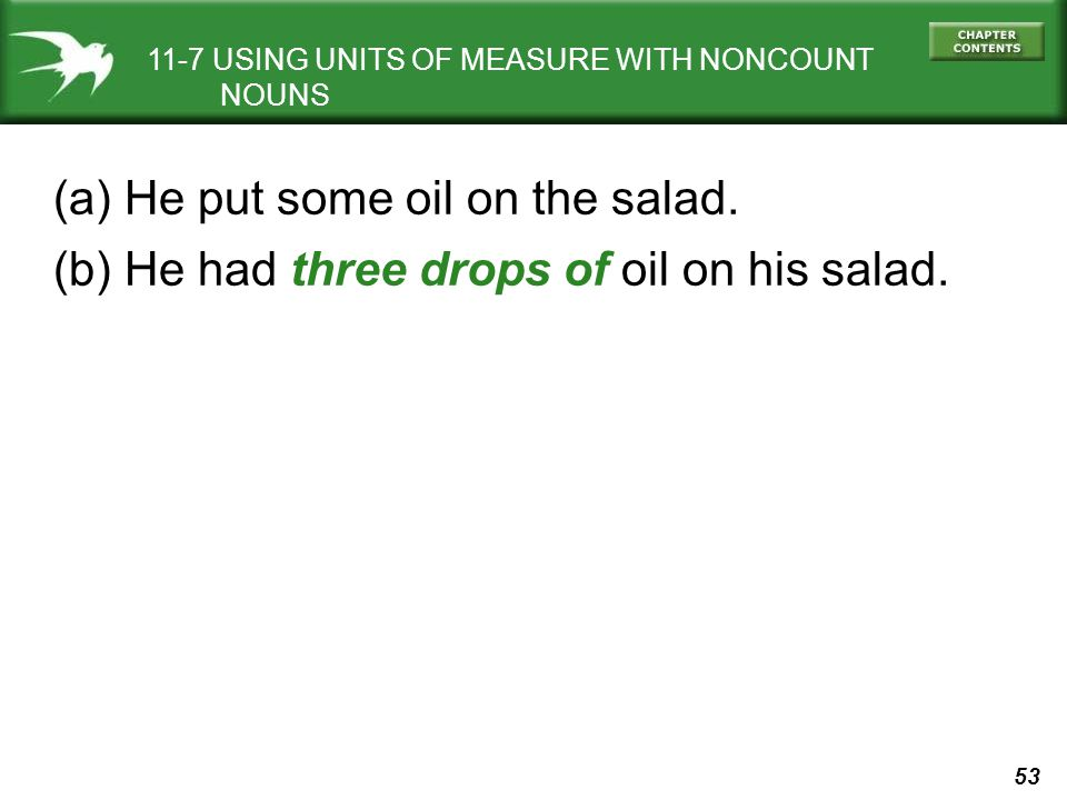 53 11-7 USING UNITS OF MEASURE WITH NONCOUNT NOUNS (a) He put some oil on the salad.
