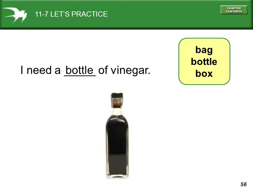 56 11-7 LETS PRACTICE bag bottle box I need a _____ of vinegar.bottle