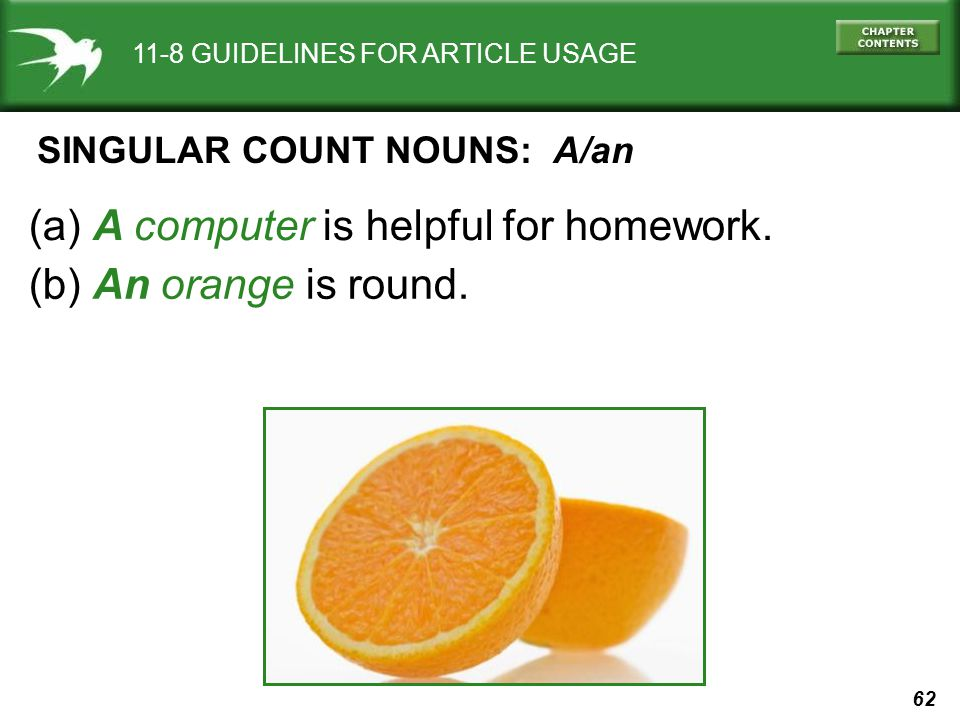 62 11-8 GUIDELINES FOR ARTICLE USAGE SINGULAR COUNT NOUNS: A/an (a) A computer is helpful for homework.