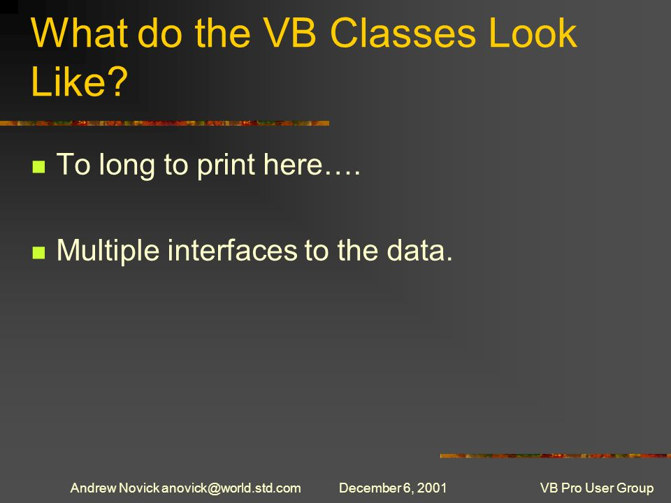 Andrew Novick anovick@world.std.comDecember 6, 2001VB Pro User Group What do the VB Classes Look Like.