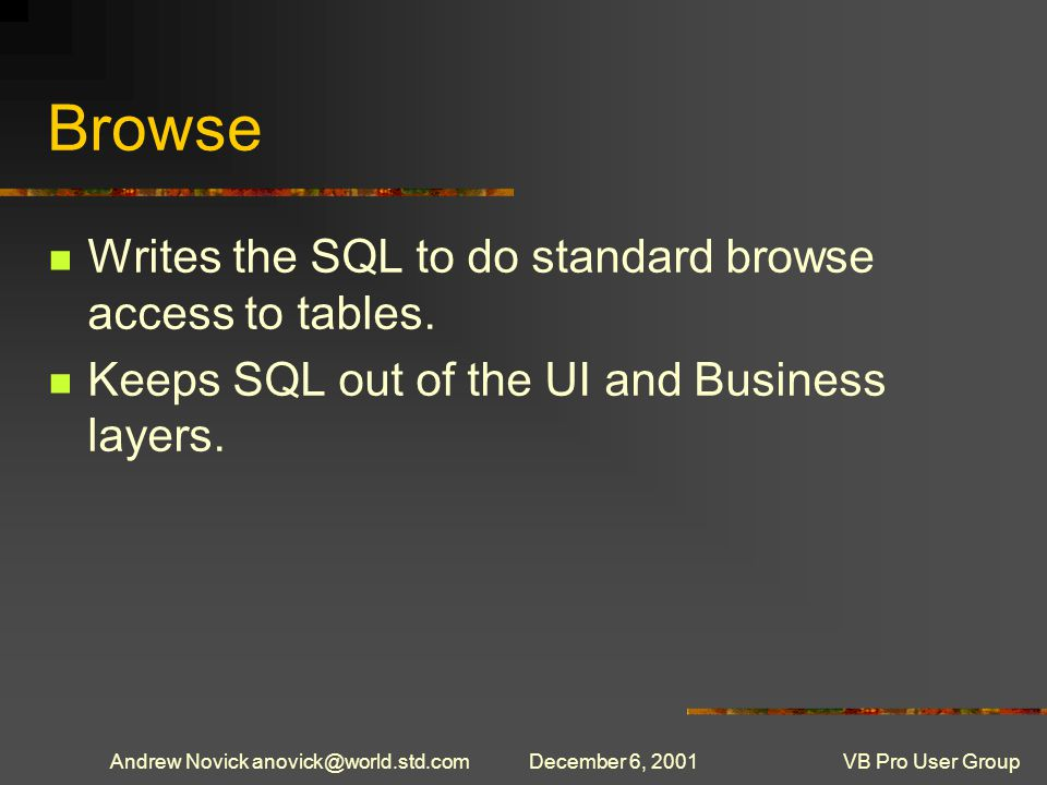 Andrew Novick anovick@world.std.comDecember 6, 2001VB Pro User Group Browse Writes the SQL to do standard browse access to tables.