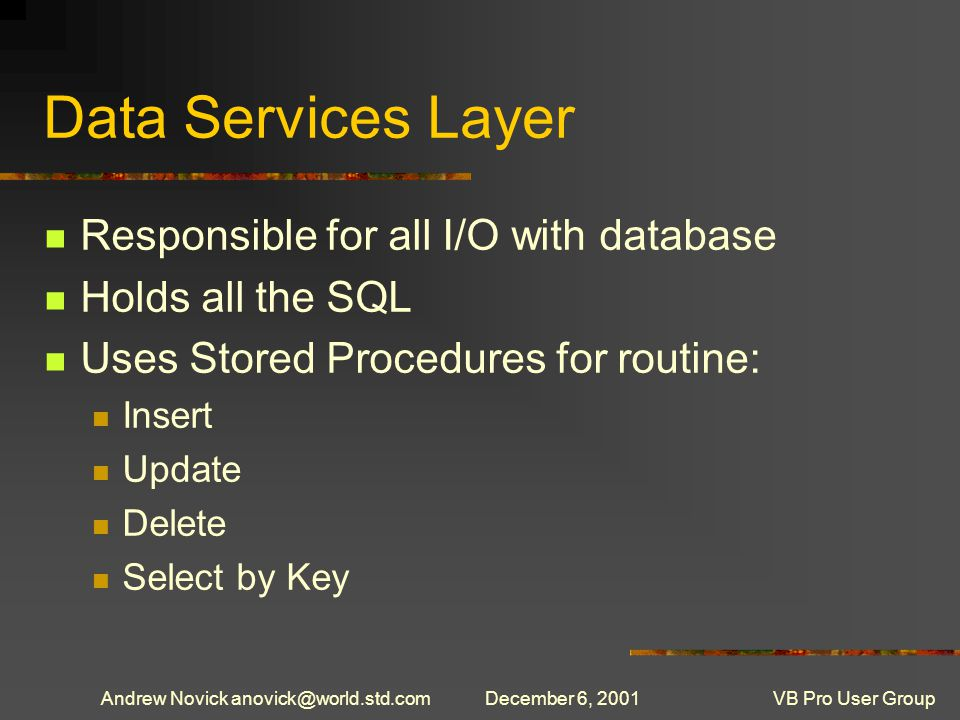 Andrew Novick anovick@world.std.comDecember 6, 2001VB Pro User Group Why Stored Procedures for I/O Reduced round-trips to the database.