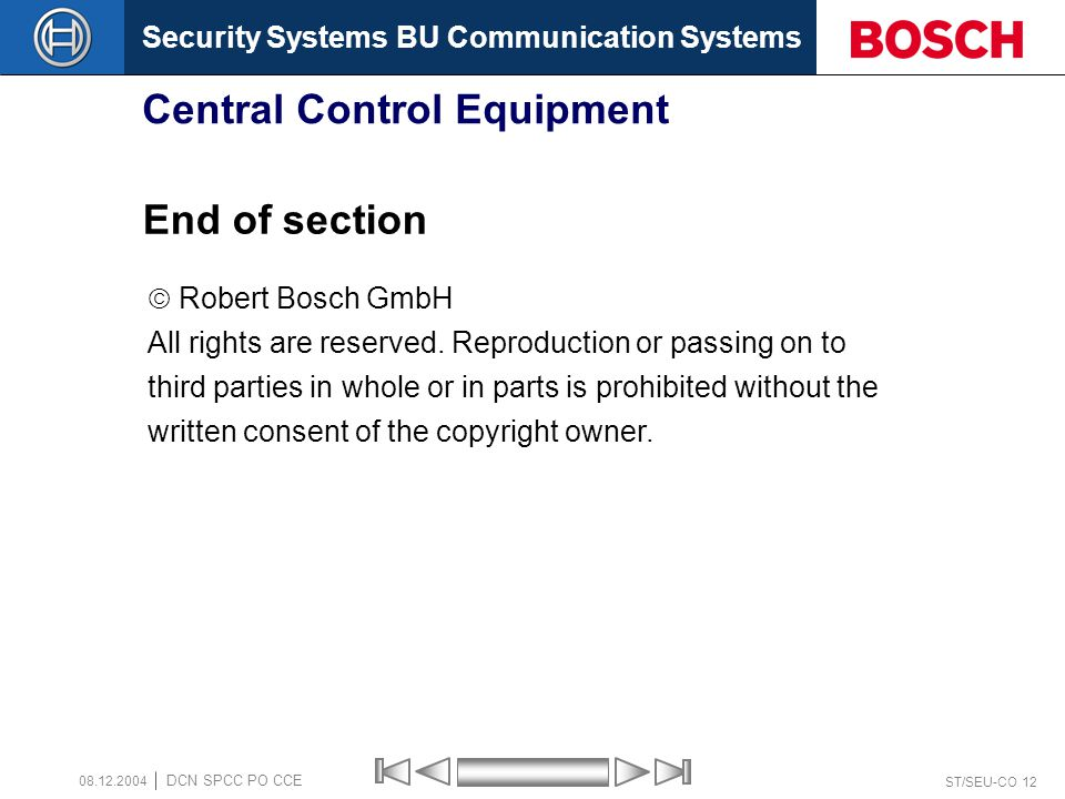 Security Systems BU Communication Systems ST/SEU-CO 12 DCN SPCC PO CCE 08.12.2004 Central Control Equipment End of section Robert Bosch GmbH All right