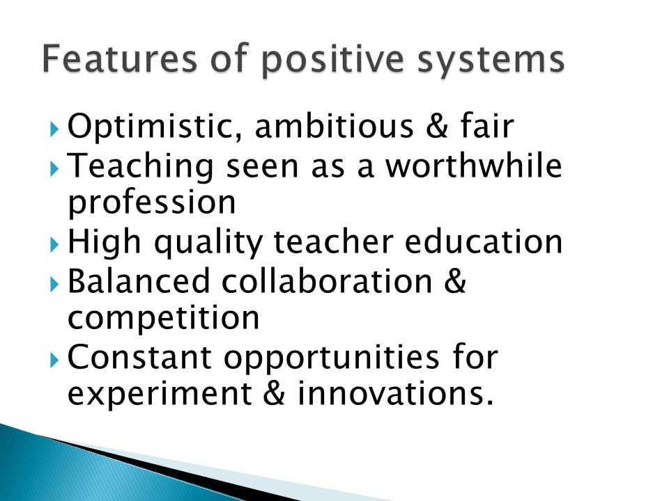 Optimistic, ambitious & fair Teaching seen as a worthwhile profession High quality teacher education Balanced collaboration & competition Constant opportunities for experiment & innovations.