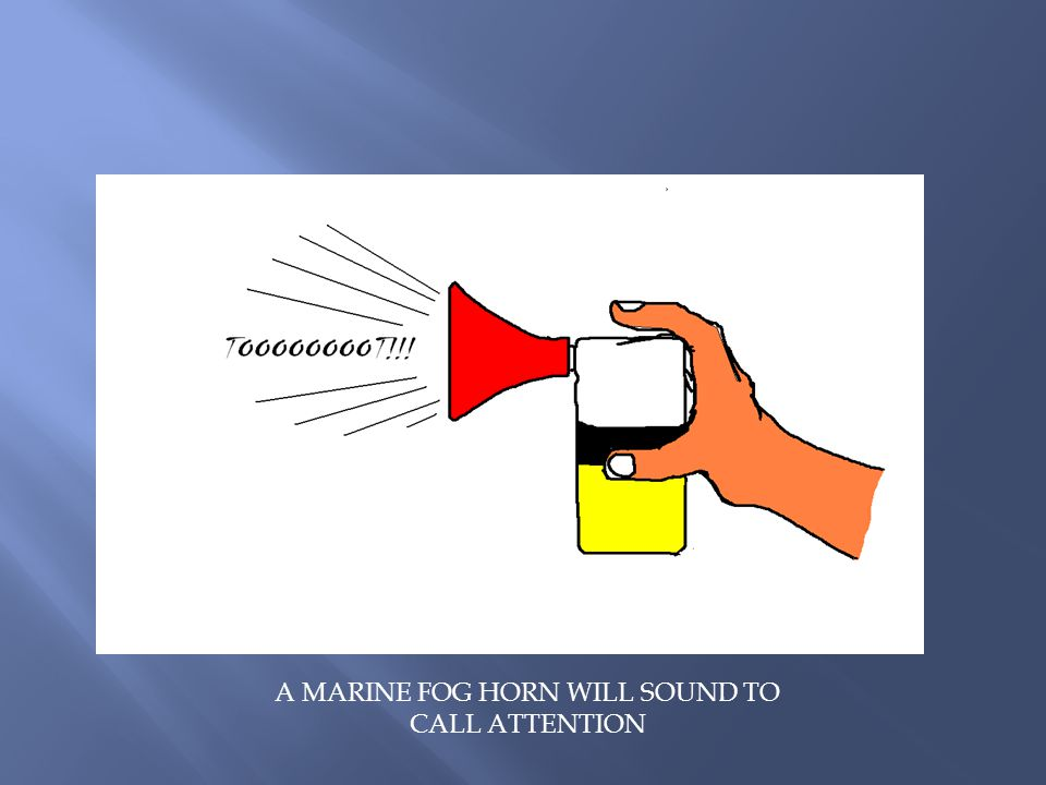 A MARINE FOG HORN WILL SOUND TO CALL ATTENTION