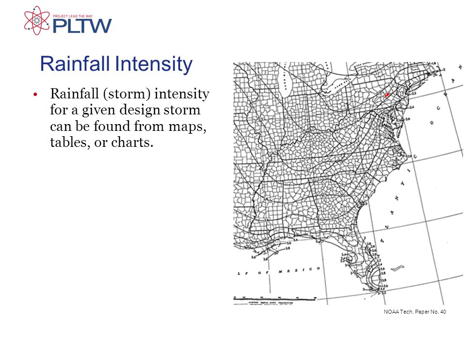 Rainfall Intensity Rainfall (storm) intensity for a given design storm can be found from maps, tables, or charts.