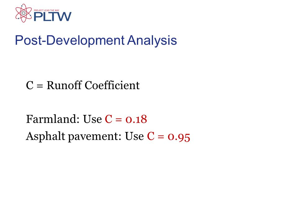 C = Runoff Coefficient Farmland: Use C = 0.18 Asphalt pavement: Use C = 0.95 Post-Development Analysis
