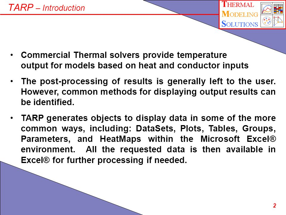 2 TARP – Introduction Commercial Thermal solvers provide temperature output for models based on heat and conductor inputs The post-processing of results is generally left to the user.