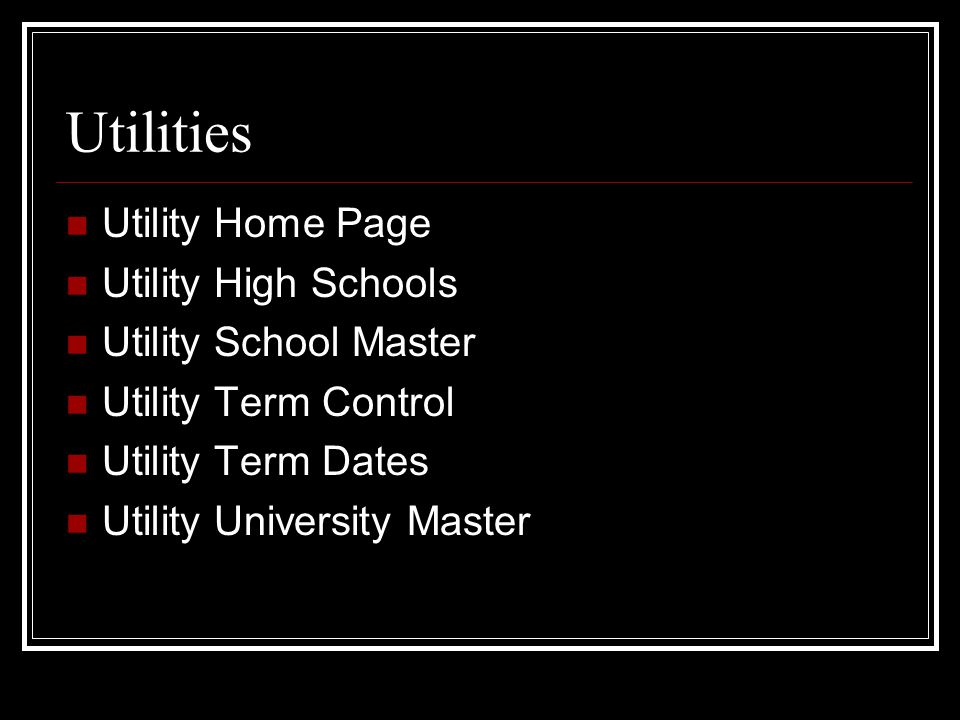 Utilities Utility Home Page Utility High Schools Utility School Master Utility Term Control Utility Term Dates Utility University Master