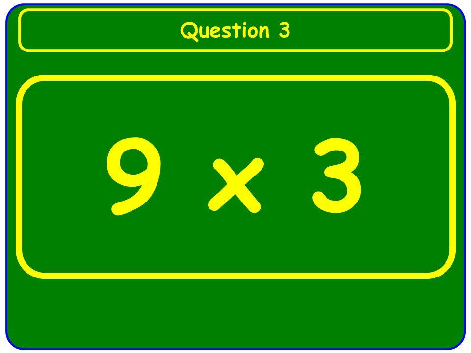 9 x 3 Question 3