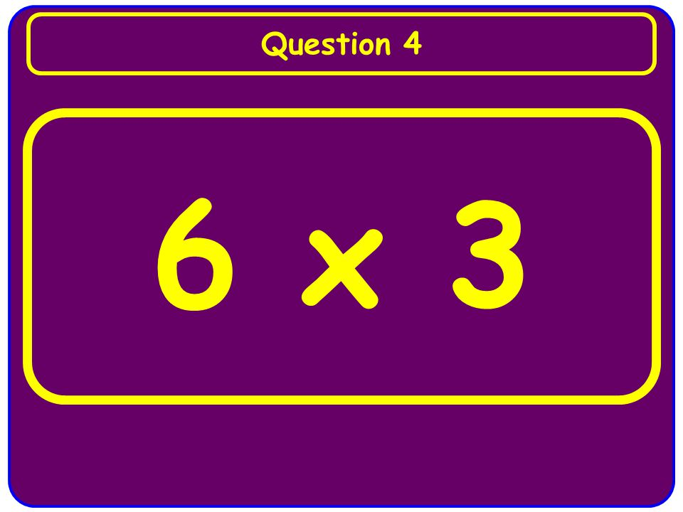 6 x 3 Question 4