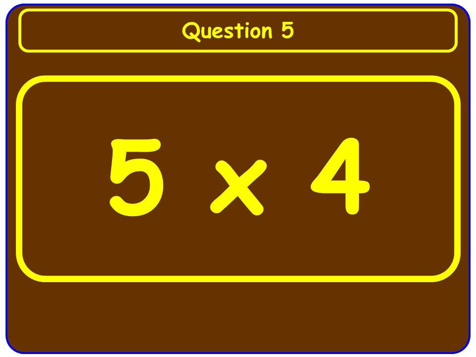 5 x 4 Question 5