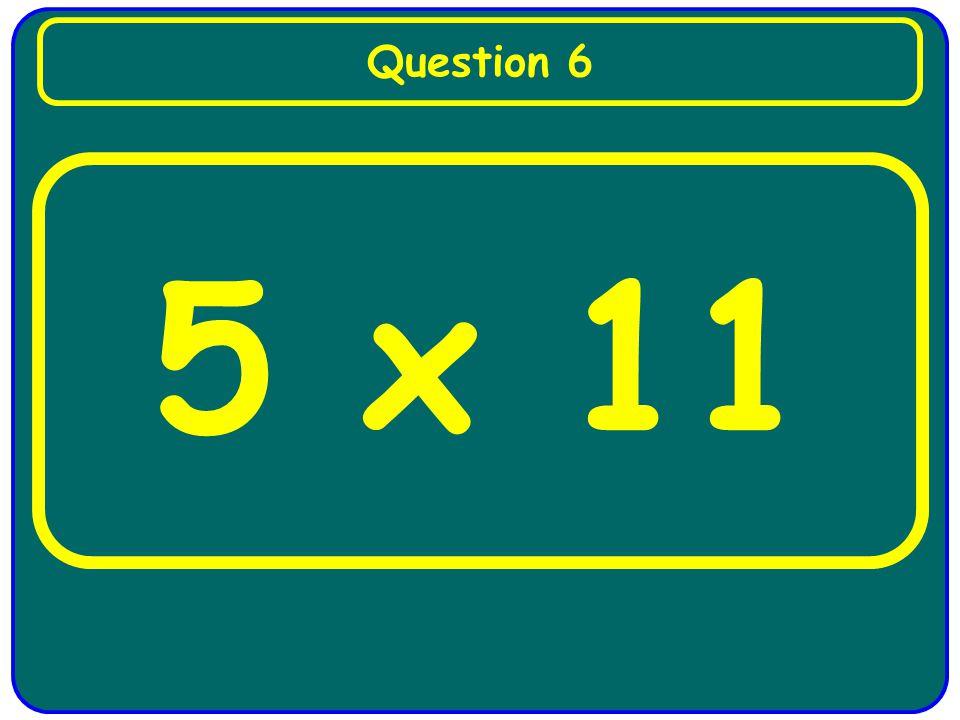 5 x 11 Question 6