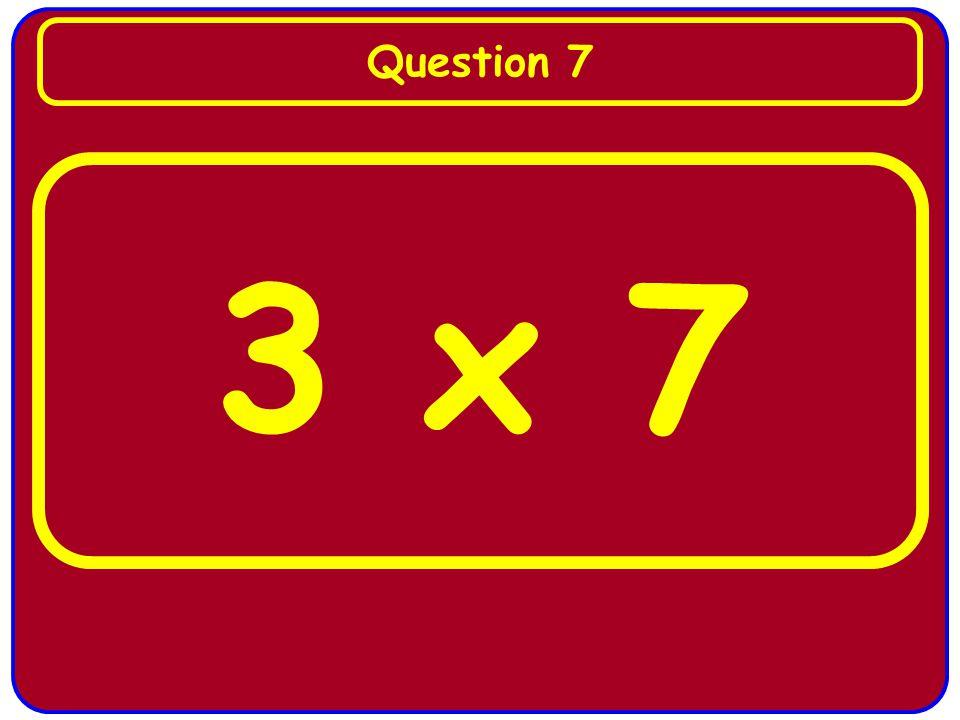 3 x 7 Question 7