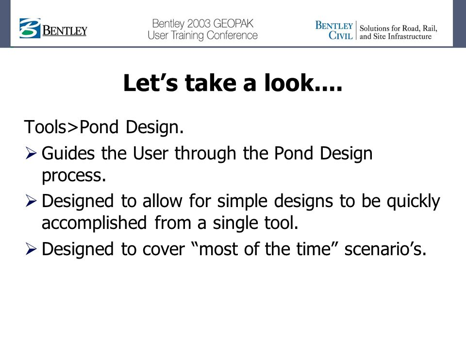 Lets take a look.... Tools>Pond Design. Guides the User through the Pond Design process.