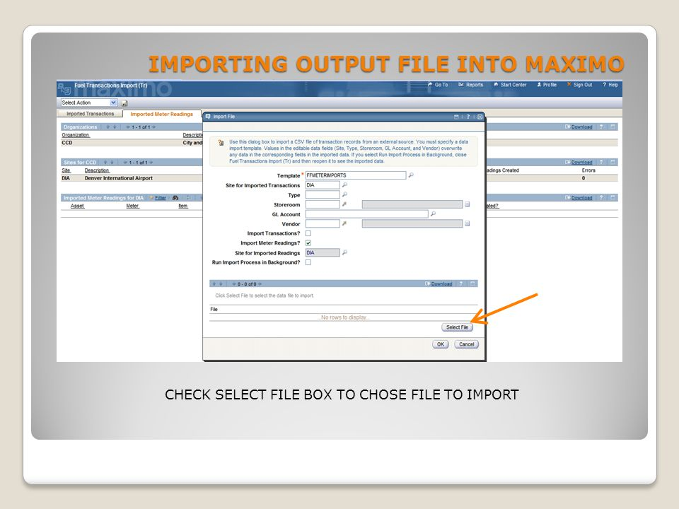 IMPORTING OUTPUT FILE INTO MAXIMO CHECK SELECT FILE BOX TO CHOSE FILE TO IMPORT