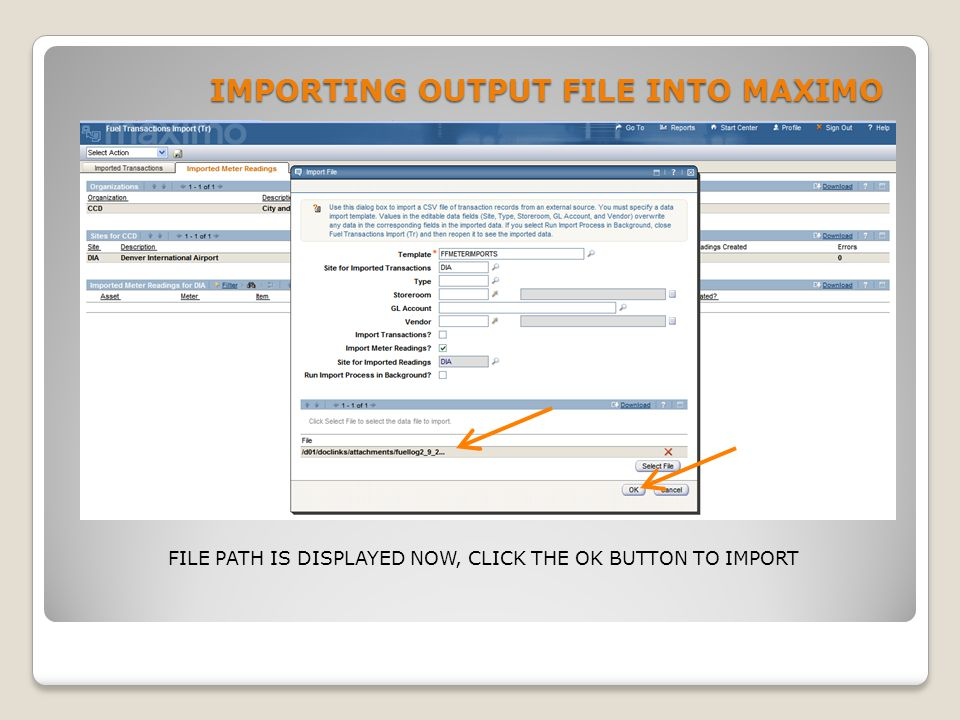 IMPORTING OUTPUT FILE INTO MAXIMO FILE PATH IS DISPLAYED NOW, CLICK THE OK BUTTON TO IMPORT