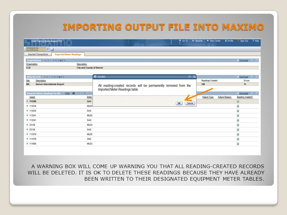 IMPORTING OUTPUT FILE INTO MAXIMO A WARNING BOX WILL COME UP WARNING YOU THAT ALL READING-CREATED RECORDS WILL BE DELETED. IT IS OK TO DELETE THESE RE