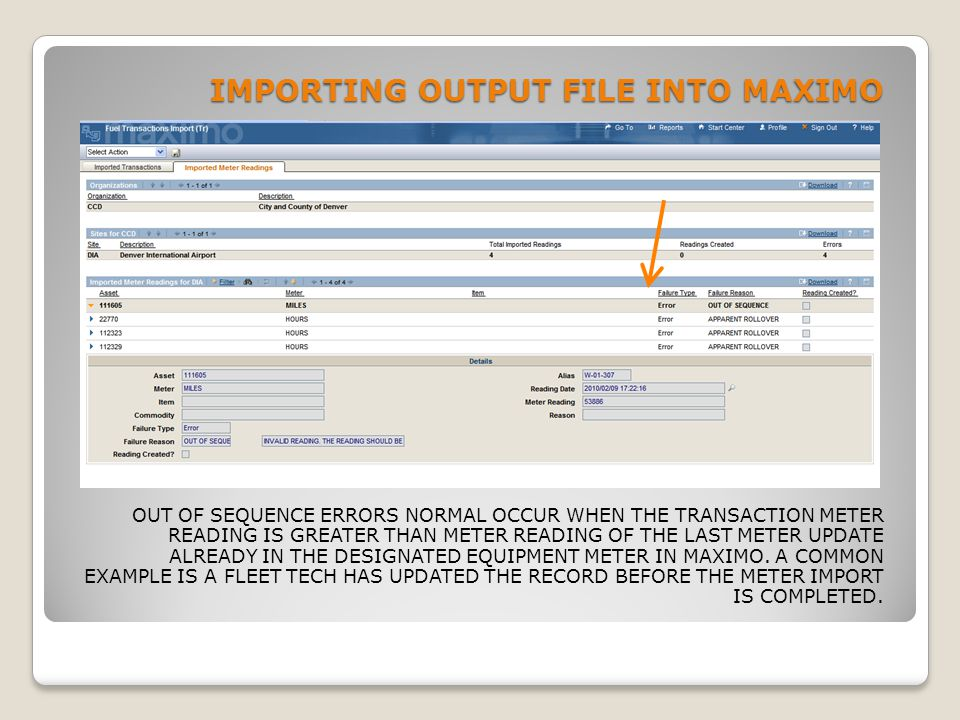 IMPORTING OUTPUT FILE INTO MAXIMO OUT OF SEQUENCE ERRORS NORMAL OCCUR WHEN THE TRANSACTION METER READING IS GREATER THAN METER READING OF THE LAST MET