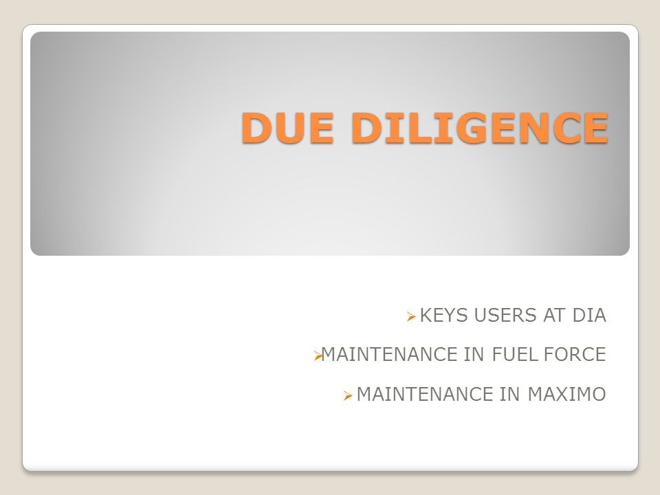 DUE DILIGENCE KEYS USERS AT DIA MAINTENANCE IN FUEL FORCE MAINTENANCE IN MAXIMO