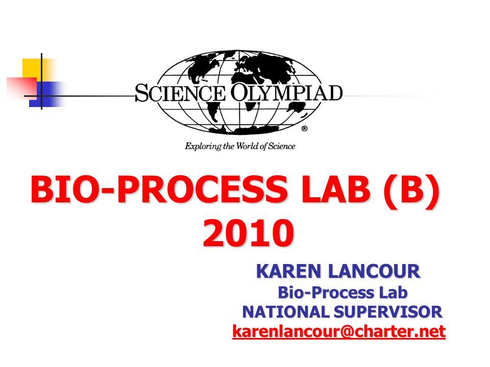 BIO-PROCESS LAB (B) 2010 BIO-PROCESS LAB (B) 2010 KAREN LANCOUR Bio-Process Lab NATIONAL SUPERVISOR NATIONAL SUPERVISOR karenlancour@charter.net