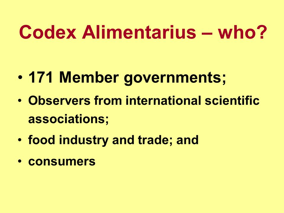 Codex produces (the complete list of documents is available separately): Standards: fruits,vegetables, cereals, pulses, legumes, meat, fish, milk, fats, food labelling, claims, food additives, contaminants etc.; Guidelines: Hazard Analysis and Critical Control Point (HACCP) system, Food import and export certification systems, Exchange of information in food control emergency situations and on rejections of imported food, Organically produced foods etc.
