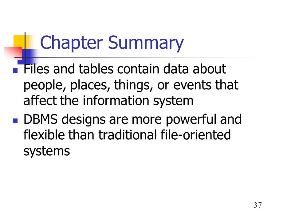 38 Chapter Summary Data design tasks include creating an initial ERD; assigning data elements to an entity; normalizing all table designs; and completing the data dictionary entries for files, records, and data elements The four basic database models are hierarchical, network, relational, and object-oriented