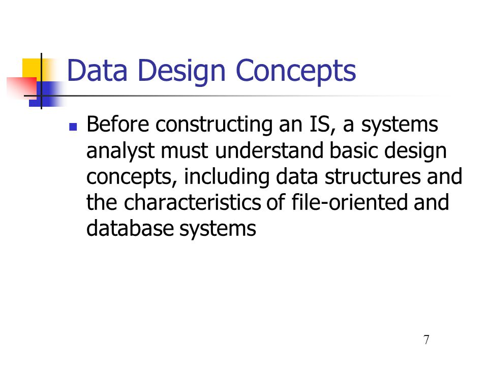 8 Data Design Concepts Data Structures A file or table contains data about people, places or events that interact with the system File-oriented system File processing Database system