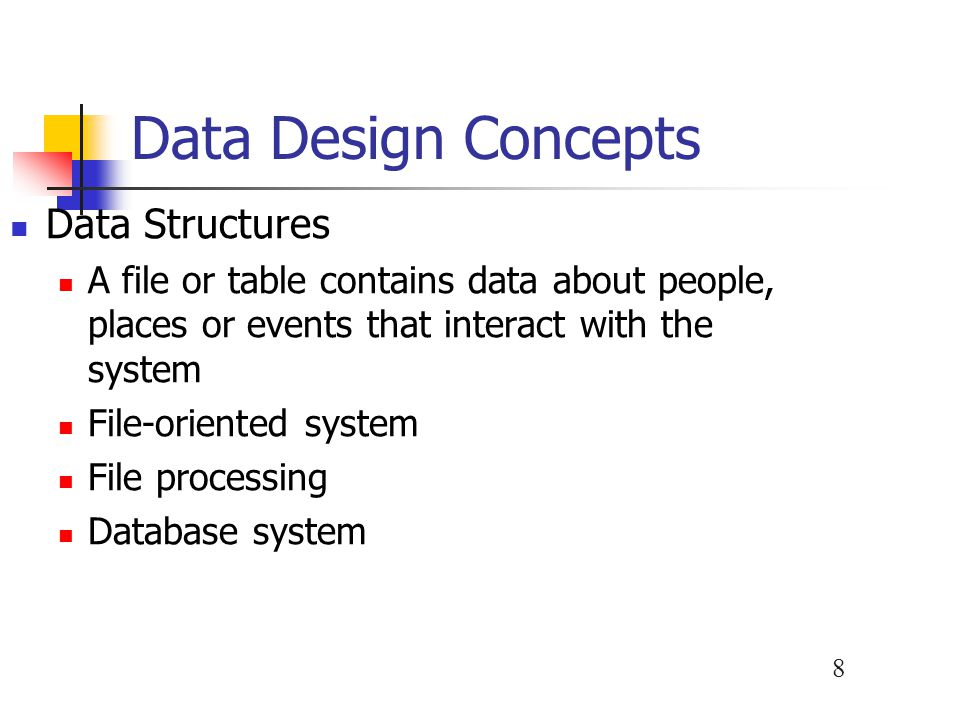 9 Data Design Concepts Overview of File Processing Some companies use file processing to handle large volumes of structured data Although less common today, file processing can be more efficient and cost less than a DBMS in certain situations